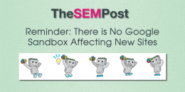 Reminder: There Is No Google Sandbox Affecting New Sites