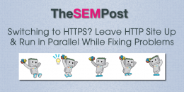 Switching to HTTPS? Leave HTTP Site Up to Run Parallel While Fixing Problems