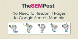 No Need to Resubmit Pages to Google Search Monthly