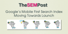 Google's Mobile First Search Index Moving Towards Launch