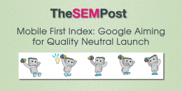 Mobile First Index: Google Aiming for Quality Neutral Launch