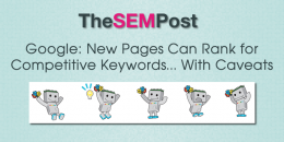 Google: New Pages Can Rank for Competitive Keywords, With Caveats