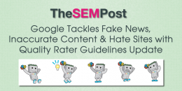 Google Tackles Fake News, Inaccurate Content & Hate Sites in Rater Guidelines Update