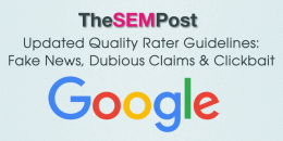 Updated Google Quality Rater Guidelines: Fake News, Dubious Claims & Clickbait Targeted