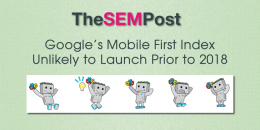 Google's Mobile First Index Unlikely to Launch Before 2018