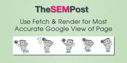Use Fetch & Render for Most Accurate Google View of Webpage
