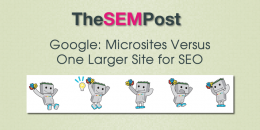 Google: Microsites versus One Larger Site for SEO