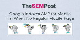 Google Indexes AMP Version for Mobile First When No Regular Mobile Page