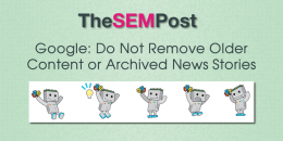 Google: Do Not Remove Old Content or Archived News Stories