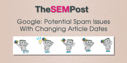 Google: Potential Spam Issues With Changing Article Dates