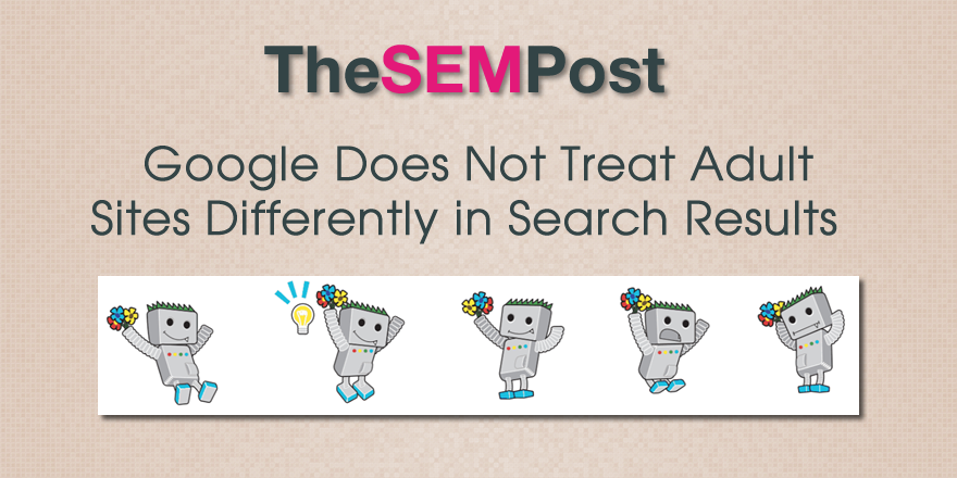 Does Google Treat Adult Sites Differently In The Search Results When Compared To Non Adult Sites The Question Came Up Last Week At Smx West During The Ama