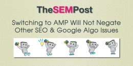 Switching to AMP Won't Negate Other SEO & Google Algo Issues on a Site