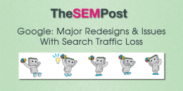 Google: Major Redesigns & Issues With Search Traffic Loss