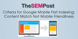 Criteria for Google Mobile First Indexing is Matching Content Not Mobile Friendliness