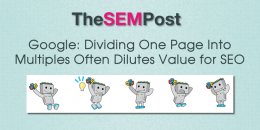 Google: Dividing One Page Into Multiple Pages Often Dilutes Value for SEO