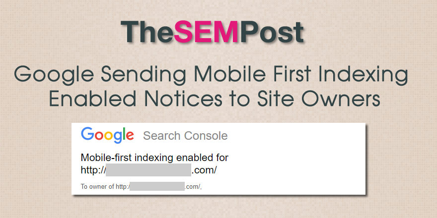 Google Sending Mobile First Indexing Enabled Notices via Go…