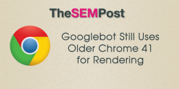 Googlebot Still Uses Older Chrome 41 for Rendering