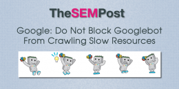 Google: Don't Block Googlebot from Slow Resources on Page