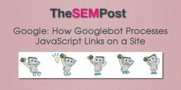 Google: How Googlebot Processes JavaScript Links on a Site