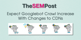 Expect Googlebot Crawl Increase With Changes to CDNs